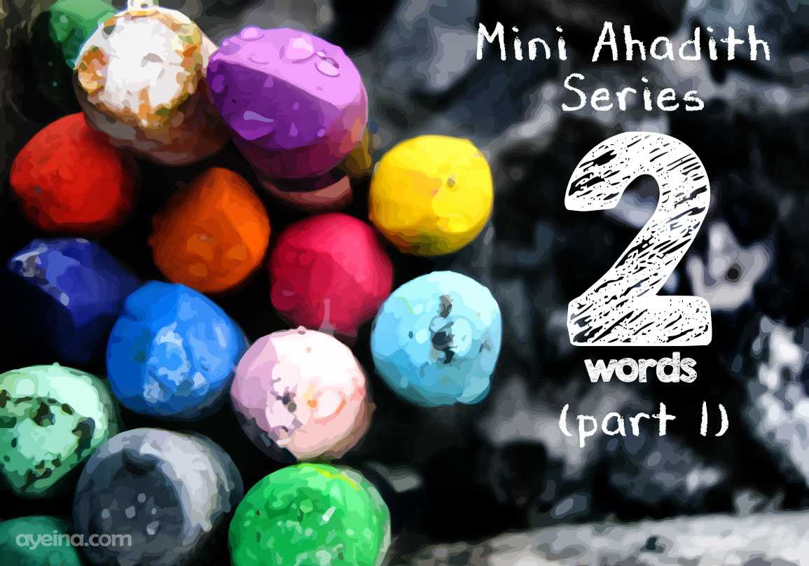 two word ahadith, ayeina, short ahadith for kids, arabic learning for kids, muslim homeschooling, raising muslim kids
