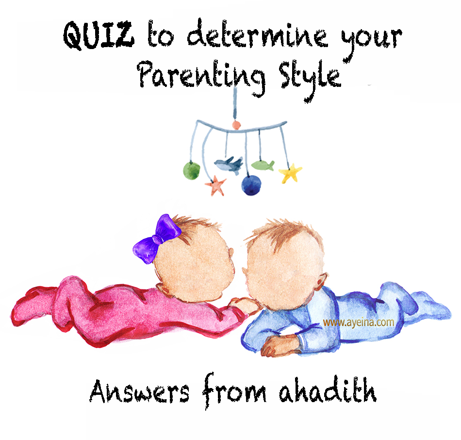 quiz to determine your parenting style in Islam answers from ahadith. 4 parenting styles, 4 hadith