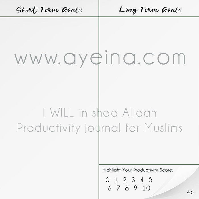 productivity journal for Muslims, Islamic journal, journal for muslims, muslim journal, self help for muslims, personal development, spiritual development, journal to strengthen your relationships, halal relationships, goals and dreams, financial independence, perspective shift, gratitude journal, dua list, dua diary, dua planner, i will in shaa Allaah, motivational journal, dream journal, stress management, mood tracker, prayer tracker, charity chart, hajj budget plan, adhkaar chart, fasting plan, facing fears, istikhara, 99 names of Allah, memorization tracker, dawah plan, positive affirmations, social life tracker, skill development, self love, self exploration, self awareness, sunnah log, health care goals, self care goals, declutter plan, ayeina, samina farooq, ayesha farooq, zayeneesha, i will in shaa Allaah, motivation from quran and sunnah, positivity journal, in shaa Allaah journal, shukr journal